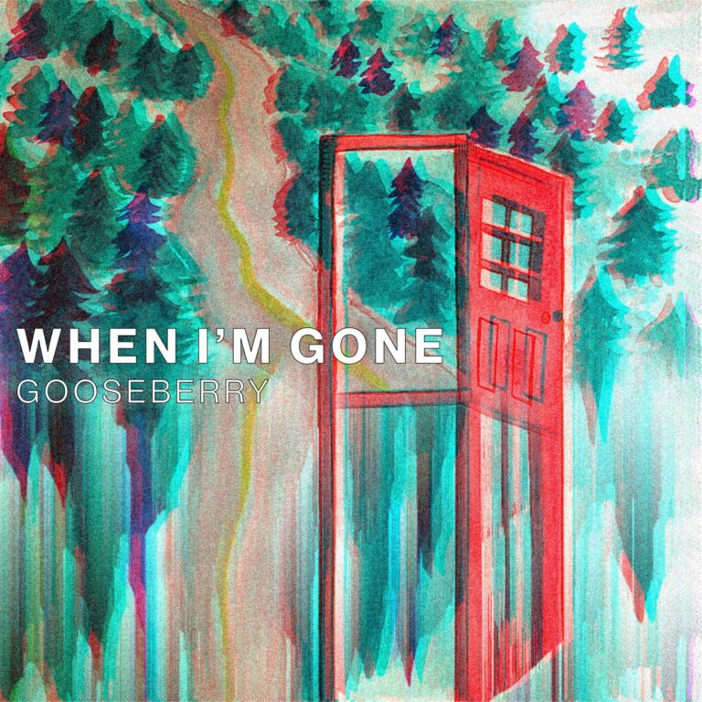 When I'm Gone Gooseberry